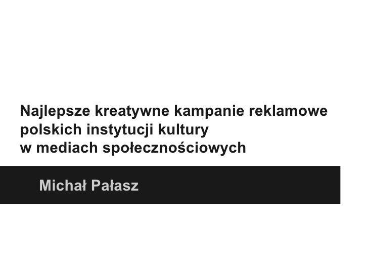 Najlepsze kreatywne kampanie reklamowepolskich instytucji kulturyw mediach społecznościowych  Michał Pałasz
