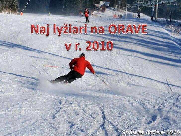 Album fotografií<br />*<br />Naj lyžiari na ORAVE<br />v r. 2010<br />