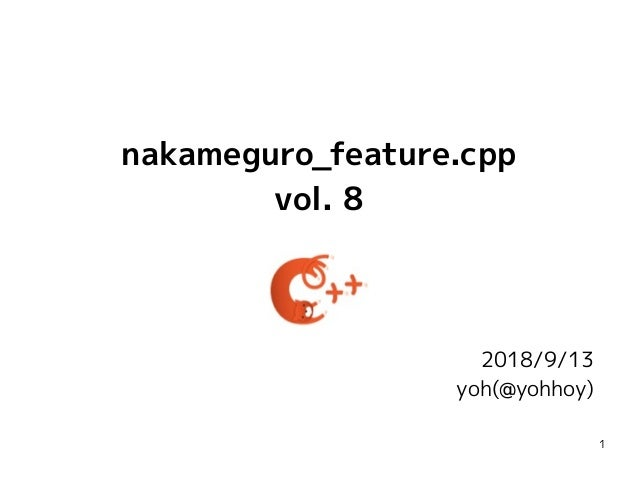 1 nakameguro_feature.cpp vol. 8 2018/9/13 yoh(@yohhoy)