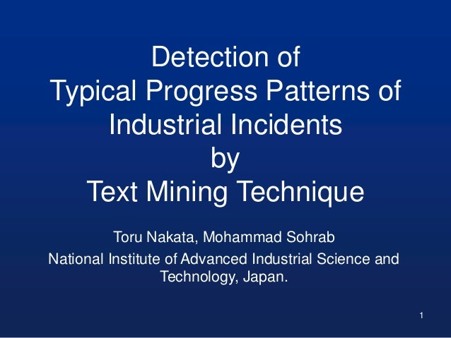 Detection of Typical Progress Patterns of Industrial Incidents by Text Mining Technique Toru Nakata, Mohammad Sohrab Natio...