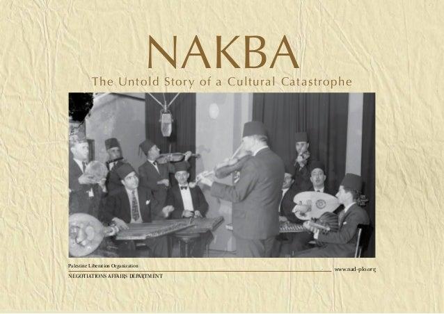 NakbaThe Untold Story of a Cultural CatastrophePalestine Liberation OrganizationNegotiations Affairs Departmentwww.nad-plo...