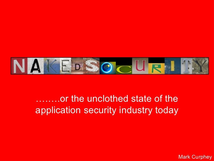 … .….or the unclothed state of the application security industry today Mark Curphey