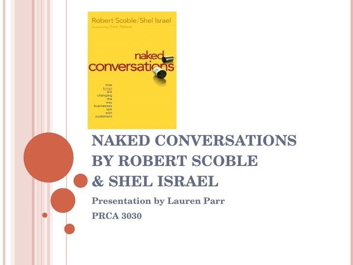 NAKED CONVERSATIONS  BY ROBERT SCOBLE  & SHEL ISRAEL Presentation by Lauren Parr PRCA 3030