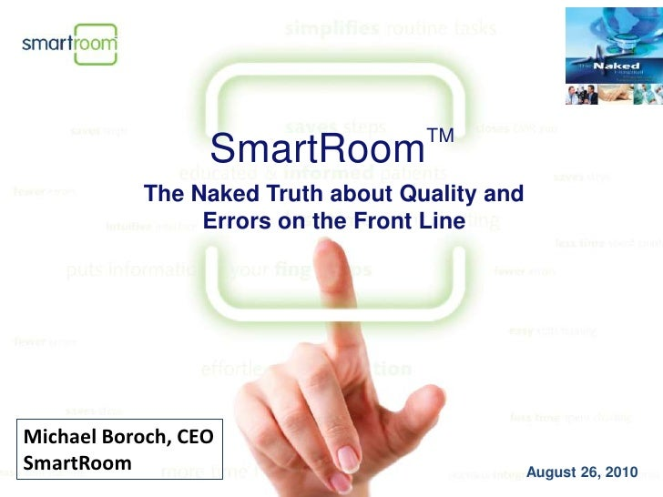 SmartRoomTM<br />The Naked Truth about Quality and Errors on the Front Line<br />Michael Boroch, CEO<br />SmartRoom<br />A...