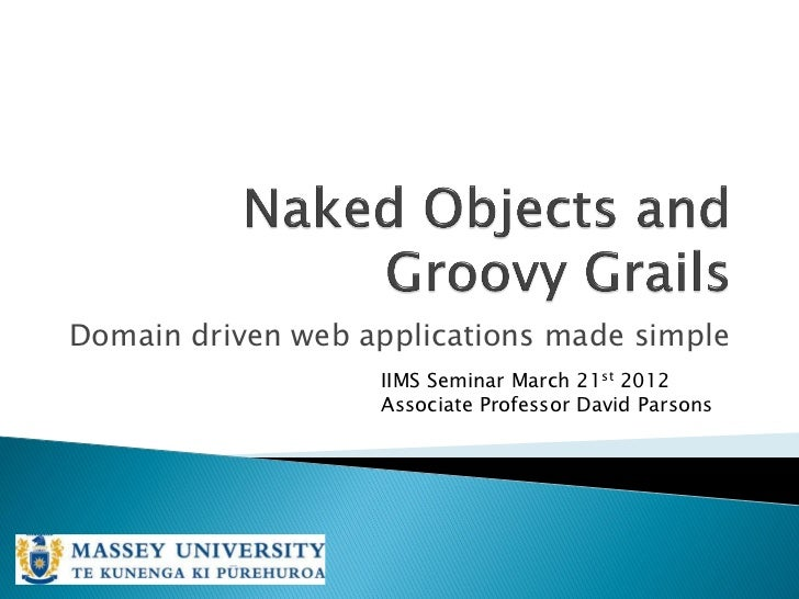 Domain driven web applications made simple                   IIMS Seminar March 21st 2012                   Associate Prof...