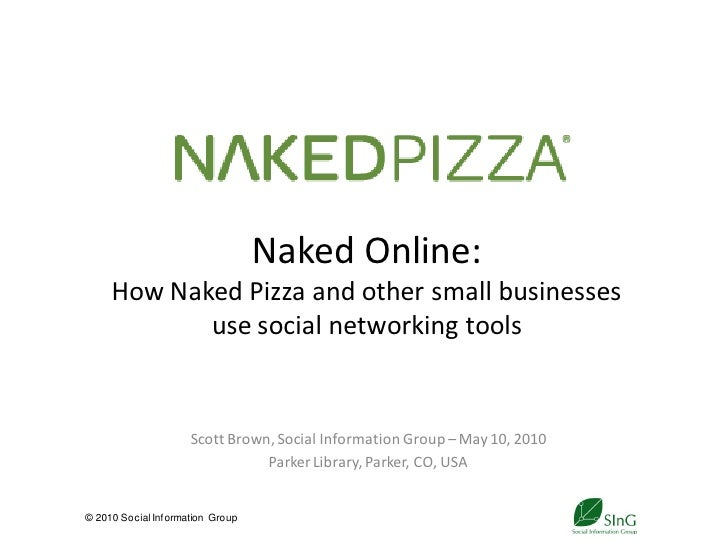 Naked Online:      How Naked Pizza and other small businesses             use social networking tools                     ...