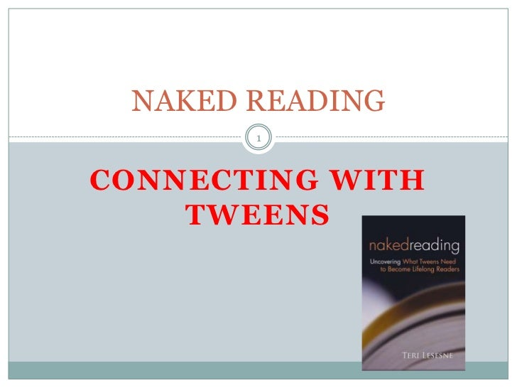 CONNECTING WITH TWEENS<br />NAKED READING<br />1<br />