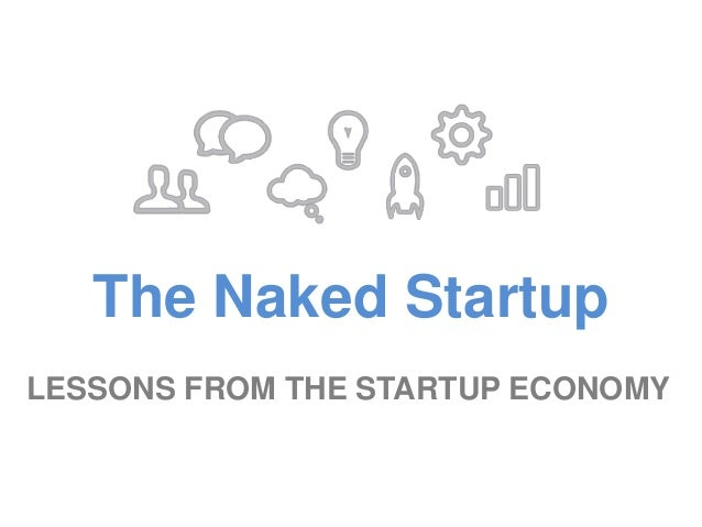LESSONS FROM THE STARTUP ECONOMY The Naked Startup