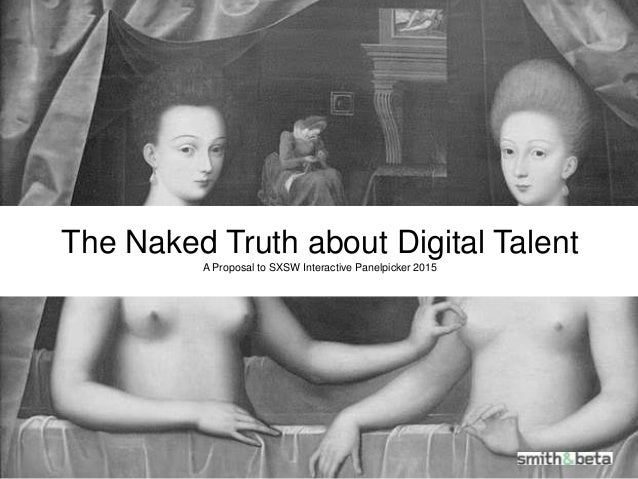 The Naked Truth about Digital Talent A Proposal to SXSW Interactive Panelpicker 2015