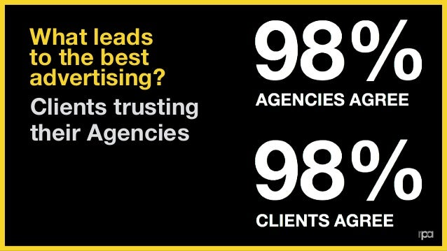 98% of Agencies and Clients agree that trust leads to great advertising. ! Why don't we have more of it?