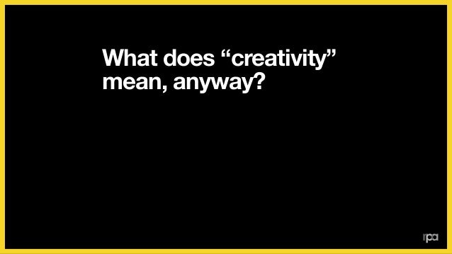 "What does ""creativity"" mean, anyway? The ability to transform marketing objectives into something that connects with peopl..."