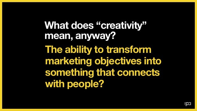 """What does """"creativity"""" mean, anyway? Non-literal, non-lateral  thinking?"""