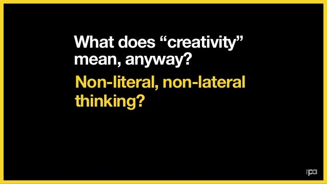 """What does """"creativity"""" mean, anyway? New and original ideas and insights?"""