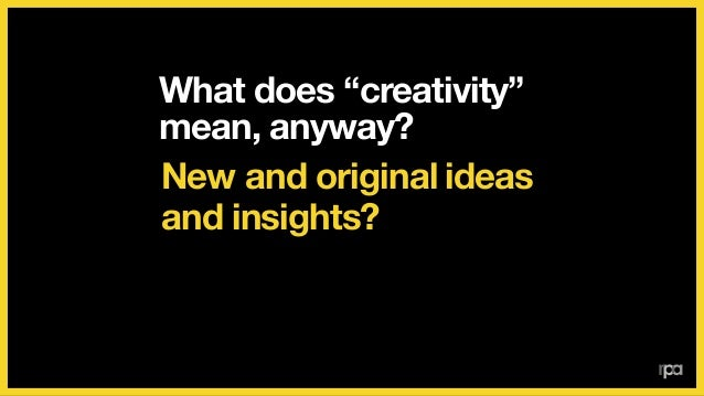 "What does ""creativity"" mean, anyway? Making ads?"