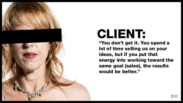 of Clients agree their Agencies seem more interested in 'selling their work' than 'solving our problems' 56%