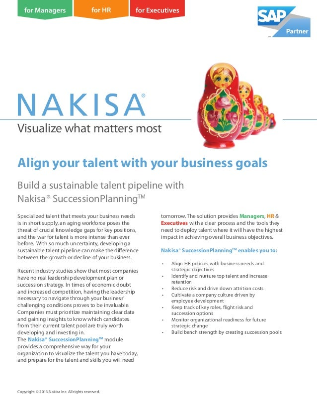 Visualize what matters most Build a sustainable talent pipeline with Nakisa® SuccessionPlanningTM Copyright © 2013 Nakisa ...