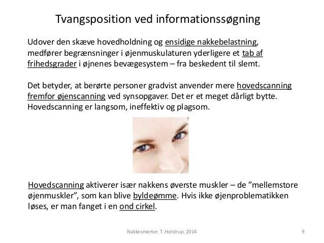 Tvangsposition ved informationssøgning  Udover den skæve hovedholdning og ensidige nakkebelastning,  medfører begrænsninge...