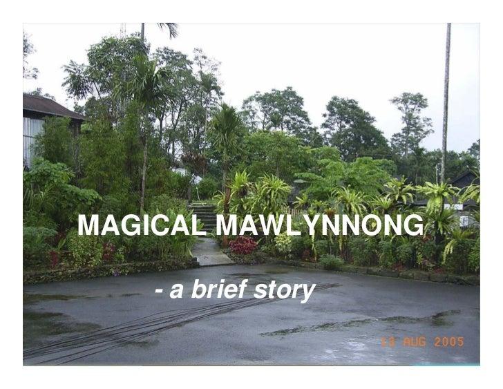 MAGICAL MAWLYNNONG   - a brief story