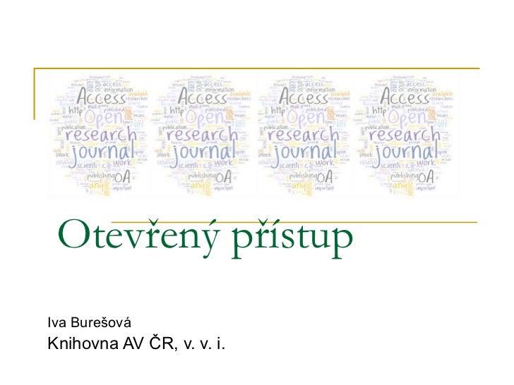 Otevřený přístup    Iva Burešová Knihovna AV ČR, v. v. i.