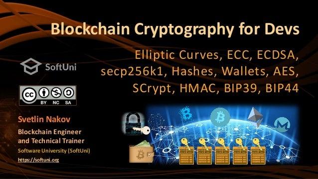 Blockchain Cryptography for Devs Elliptic Curves, ECC, ECDSA, secp256k1, Hashes, Wallets, AES, SCrypt, HMAC, BIP39, BIP44 ...