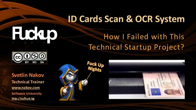 ID Cards Scan & OCR System How I Failed with This Technical Startup Project? Svetlin Nakov Technical Trainer www.nakov.com...