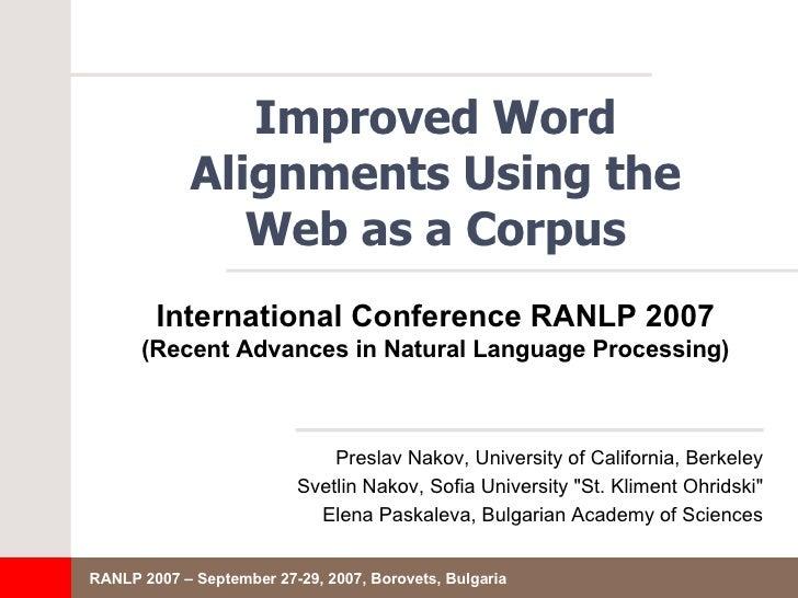 Improved Word Alignments Using the Web as a Corpus <ul><li>Preslav Nakov, University of California, Berkeley </li></ul><ul...