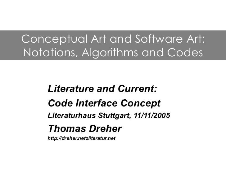 Conceptual Art and Software Art:Notations, Algorithms and Codes    Literature and Current:    Code Interface Concept    Li...