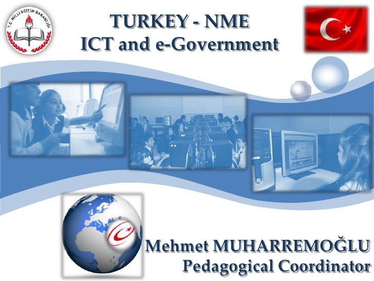 TURKEY - NME <br />ICT and e-Government<br />Mehmet MUHARREMOĞLU<br />Pedagogical Coordinator<br />
