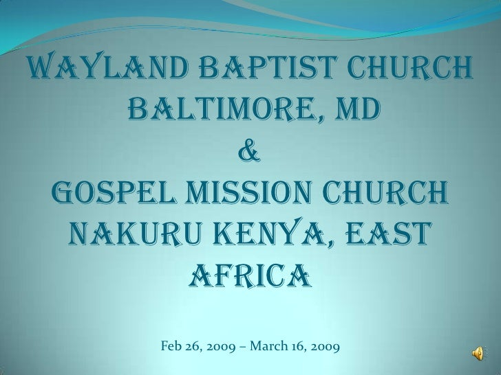 Wayland Baptist Church Baltimore, MD&Gospel Mission ChurchNakuru Kenya, East AfricaFeb 26, 2009 – March 16, 2009<br />