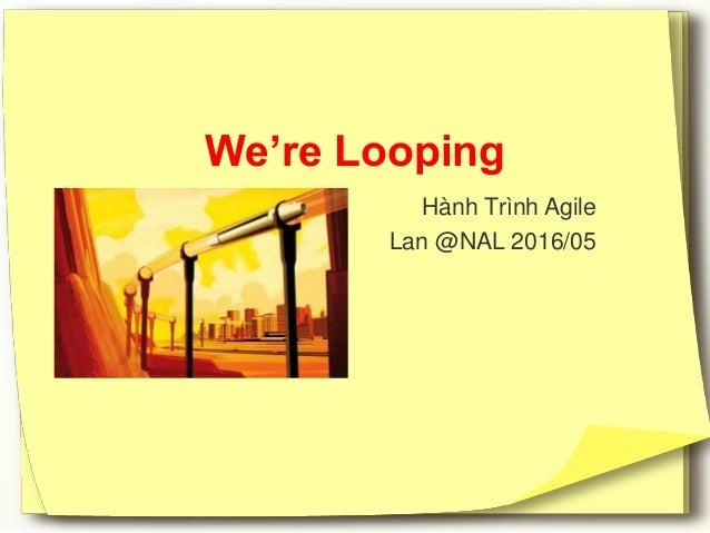 We're Looping Hành Trình Agile Lan @NAL 2016/05