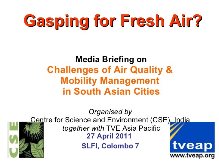 Gasping for Fresh Air?   Media Briefing on Challenges of Air Quality &  Mobility Management  in South Asian Cities Organis...