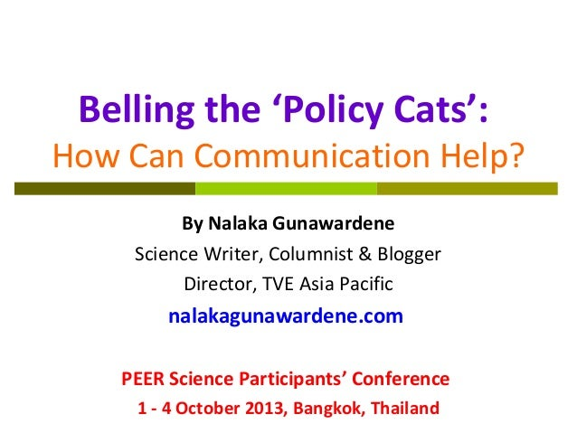 Belling the 'Policy Cats': How Can Communication Help? By Nalaka Gunawardene Science Writer, Columnist & Blogger Director,...