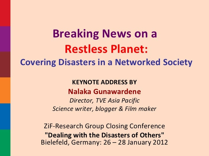 Breaking News on a  Restless Planet: Covering Disasters in a Networked Society KEYNOTE ADDRESS BY Nalaka Gunawardene Direc...