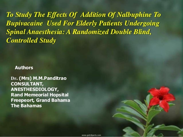 To Study The Effects Of Addition Of Nalbuphine ToBupivacaine Used For Elderly Patients UndergoingSpinal Anaesthesia: A Ran...