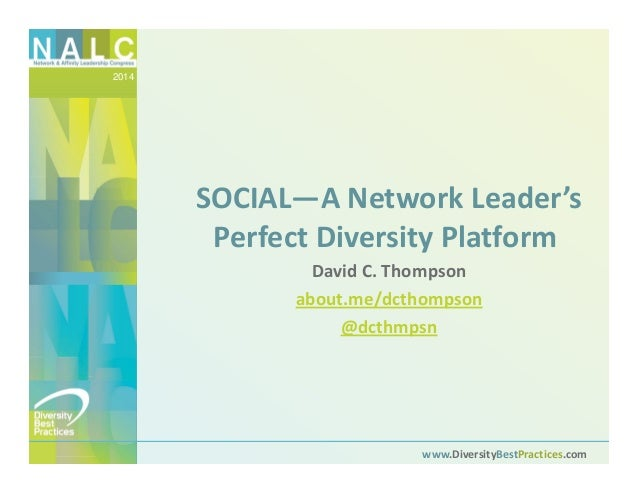 2014 www.DiversityBestPractices.com SOCIAL—A Network Leader's  Perfect Diversity Platform David C. Thompson about.me/dctho...