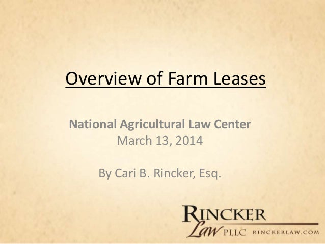 Overview of Farm Leases National Agricultural Law Center March 13, 2014 By Cari B. Rincker, Esq.