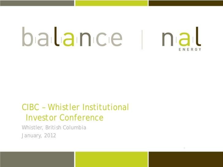 CIBC – Whistler Institutional Investor ConferenceWhistler, British ColumbiaJanuary, 2012