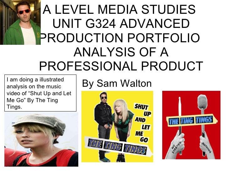 A LEVEL MEDIA STUDIES  UNIT G324 ADVANCED PRODUCTION PORTFOLIO  ANALYSIS OF A PROFESSIONAL PRODUCT By Sam Walton  I am doi...