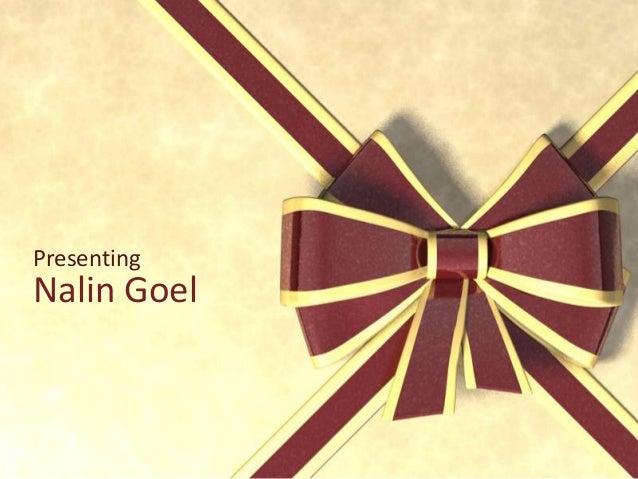 Presenting  Nalin Goel