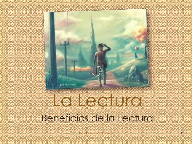 La Lectura Beneficios de la Lectura 1Beneficios de la Lectura