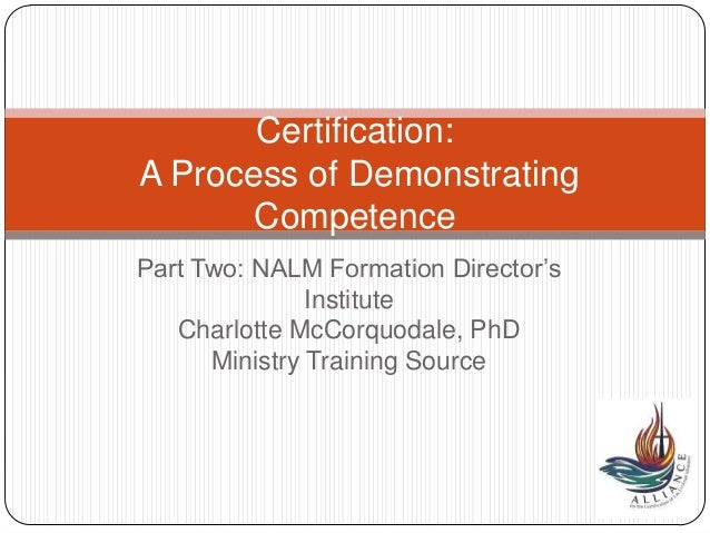 Part Two: NALM Formation Director'sInstituteCharlotte McCorquodale, PhDMinistry Training SourceCertification:A Process of ...