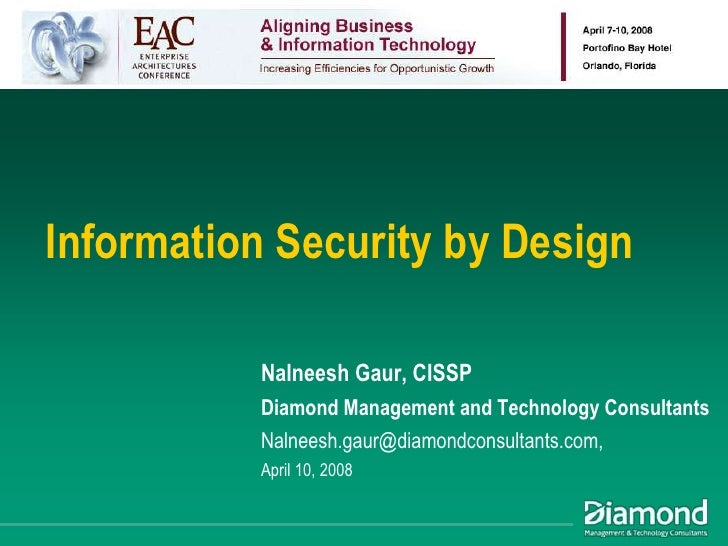 Information Security by Design            Nalneesh Gaur, CISSP           Diamond Management and Technology Consultants    ...