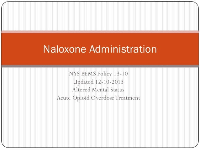 NYS BEMS Policy 13-10 Updated 12-10-2013 Altered Mental Status Acute Opioid OverdoseTreatment Naloxone Administration