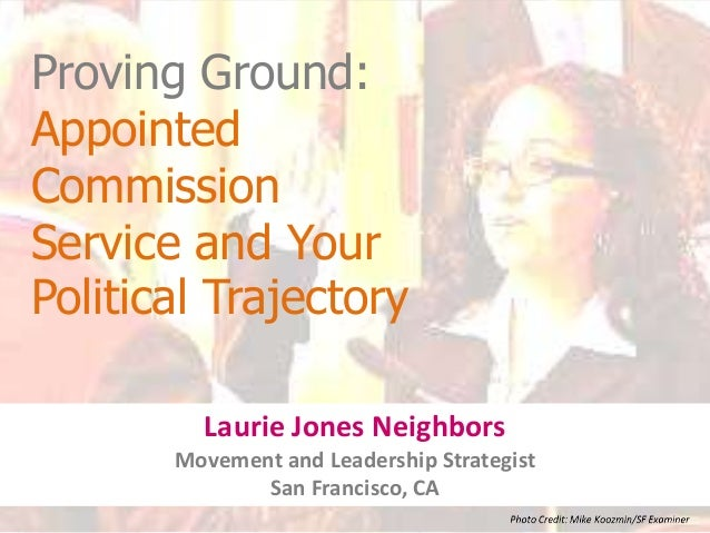 Proving Ground: Appointed Commission Service and Your Political Trajectory Laurie Jones Neighbors Movement and Leadership ...