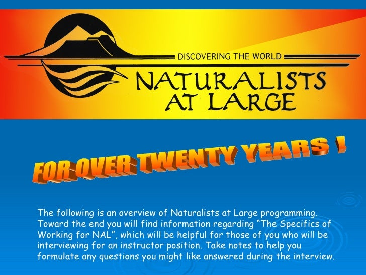 FOR OVER TWENTY YEARS ! The following is an overview of Naturalists at Large programming. Toward the end you will find inf...