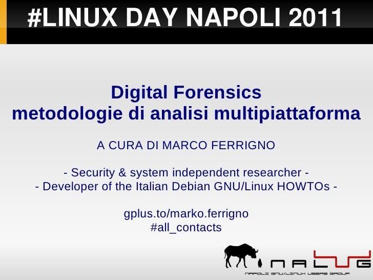 #LINUXDAYNAPOLI2011          Digital Forensicsmetodologie di analisi multipiattaforma            A CURA DI MARCO FERRIG...