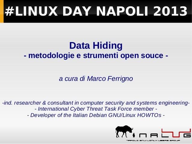 #LINUX DAY NAPOLI 2013 Data Hiding - metodologie e strumenti open souce a cura di Marco Ferrigno  -ind. researcher & consu...