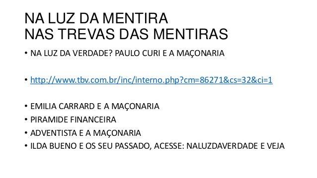 NA LUZ DA MENTIRA NAS TREVAS DAS MENTIRAS • NA LUZ DA VERDADE? PAULO CURI E A MAÇONARIA • http://www.tbv.com.br/inc/intern...