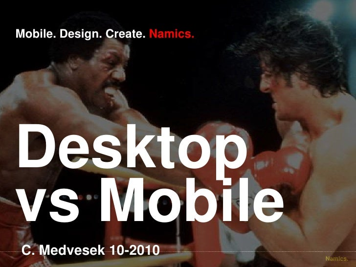 Desktop vs Mobile<br />1<br />Mobile. Design. Create. Namics.<br />C. Medvesek 10-2010<br />