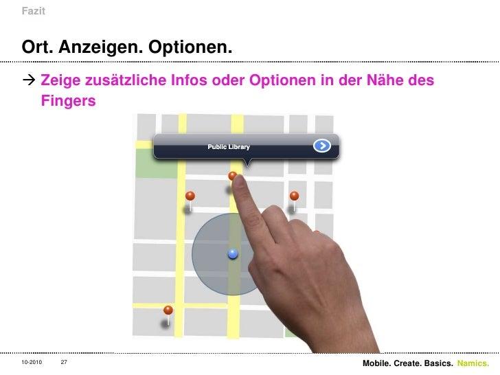 Ort. Anzeigen. Optionen.<br />Zeige zusätzliche Infos oder Optionen in der Nähe des Fingers<br />Fazit<br />27<br />Mobile...